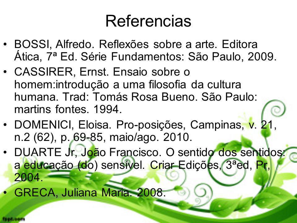 Referencias BOSSI, Alfredo. Reflexões sobre a arte. Editora Ática, 7ª Ed. Série Fundamentos: São Paulo, 2009.