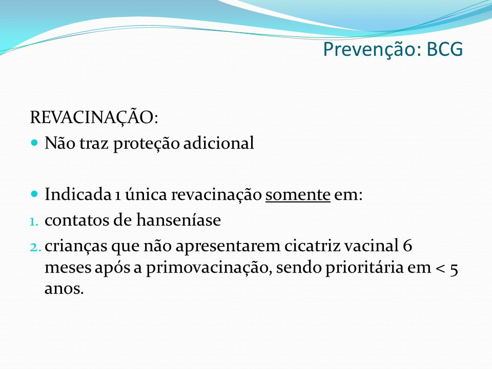 Prevenção: BCG REVACINAÇÃO: Não traz proteção adicional