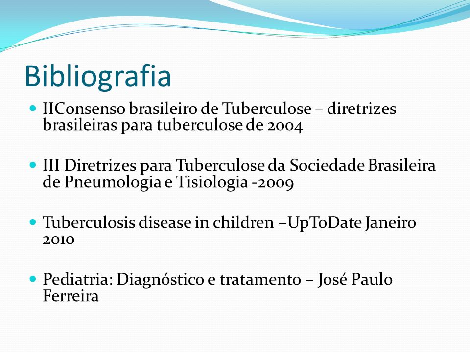 Bibliografia IIConsenso brasileiro de Tuberculose – diretrizes brasileiras para tuberculose de 2004.