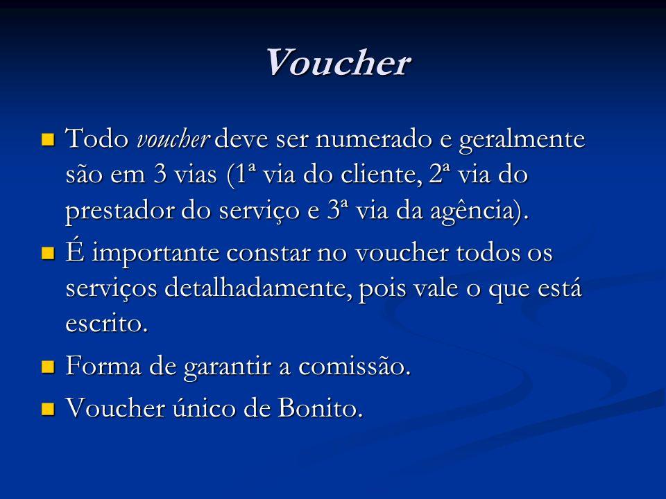 Voucher Todo voucher deve ser numerado e geralmente são em 3 vias (1ª via do cliente, 2ª via do prestador do serviço e 3ª via da agência).