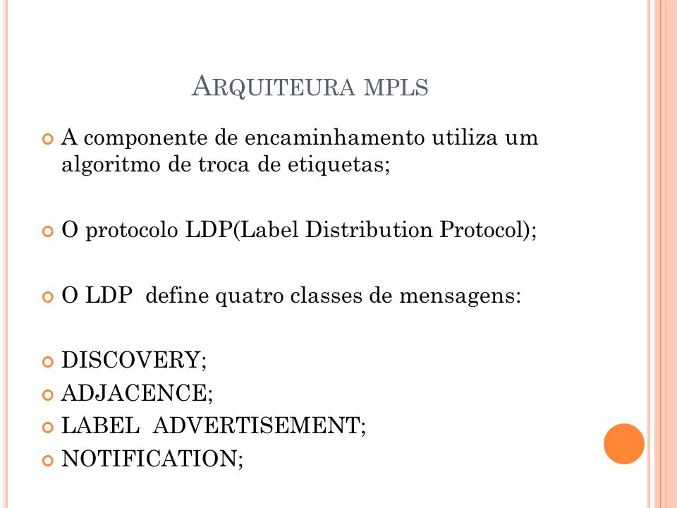 Arquiteura mpls A componente de encaminhamento utiliza um algoritmo de troca de etiquetas; O protocolo LDP(Label Distribution Protocol);