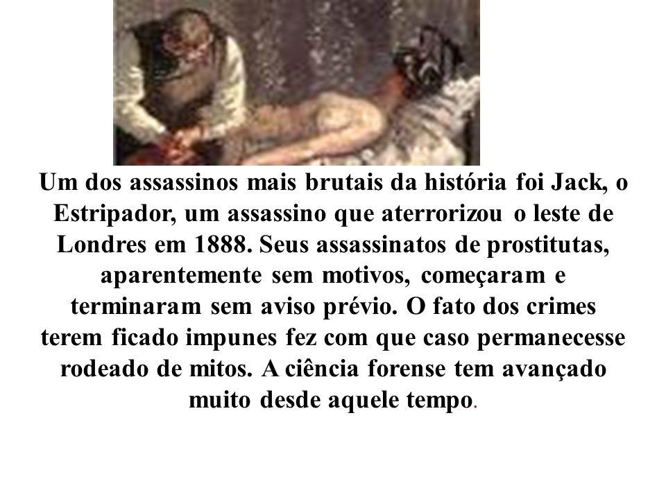 Um dos assassinos mais brutais da história foi Jack, o Estripador, um assassino que aterrorizou o leste de Londres em 1888.