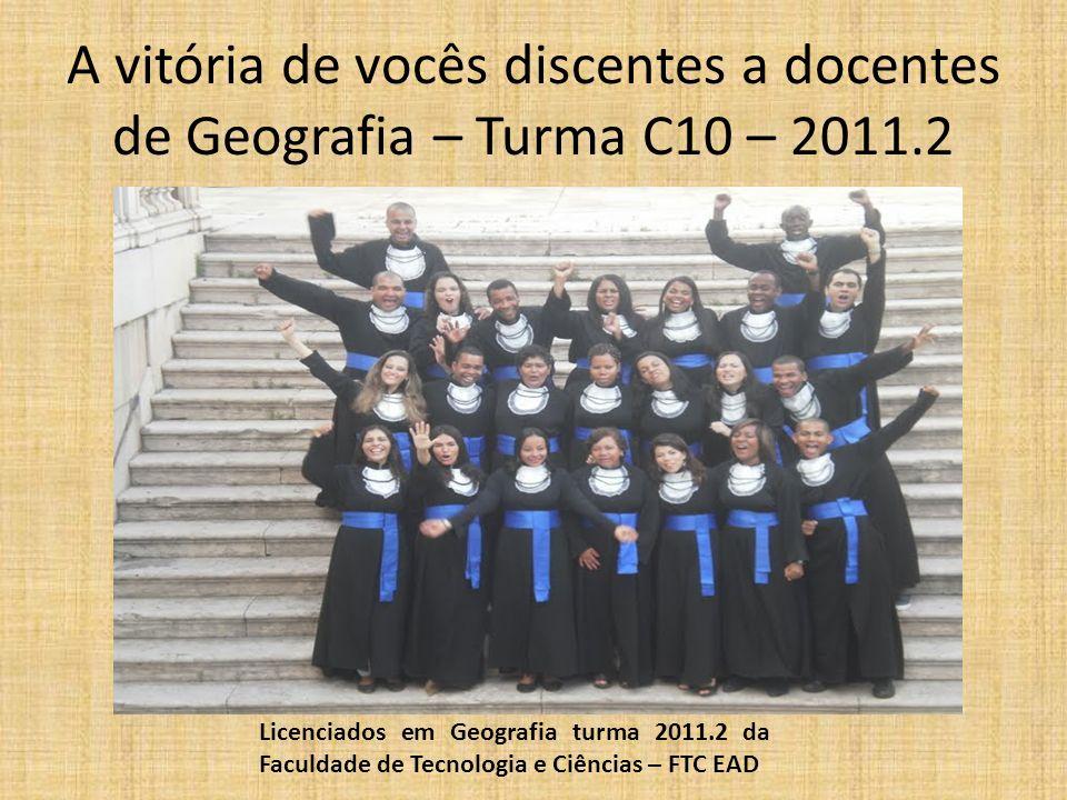 A vitória de vocês discentes a docentes de Geografia – Turma C10 – 2011.2