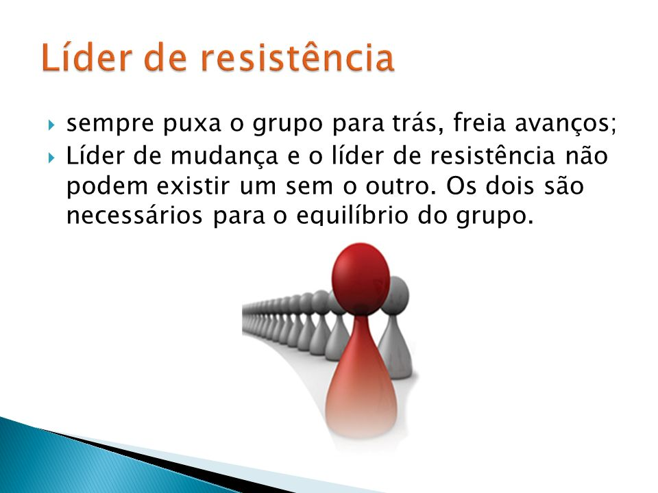 Líder de resistência sempre puxa o grupo para trás, freia avanços;