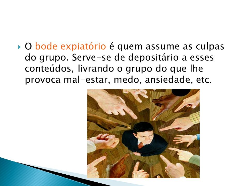 O bode expiatório é quem assume as culpas do grupo