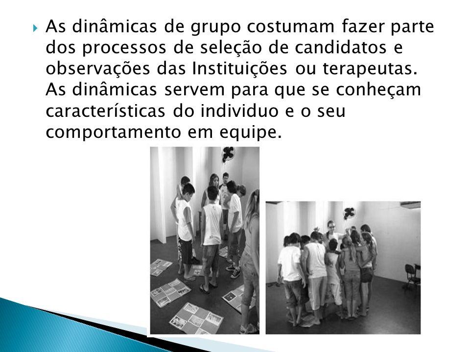 As dinâmicas de grupo costumam fazer parte dos processos de seleção de candidatos e observações das Instituições ou terapeutas.