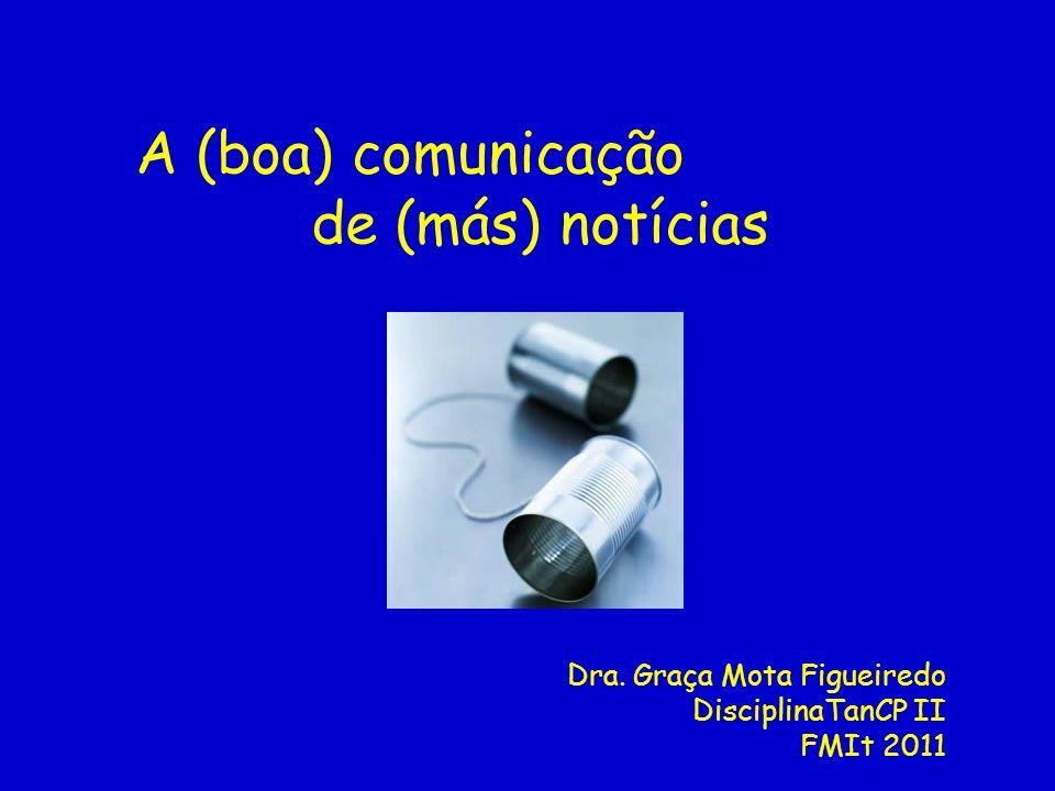 A (boa) comunicação de (más) notícias Dra. Graça Mota Figueiredo