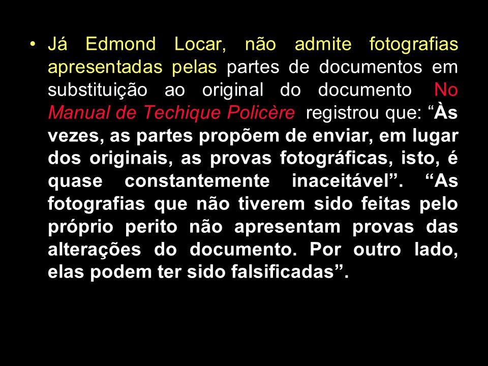 Já Edmond Locar, não admite fotografias apresentadas pelas partes de documentos em substituição ao original do documento.