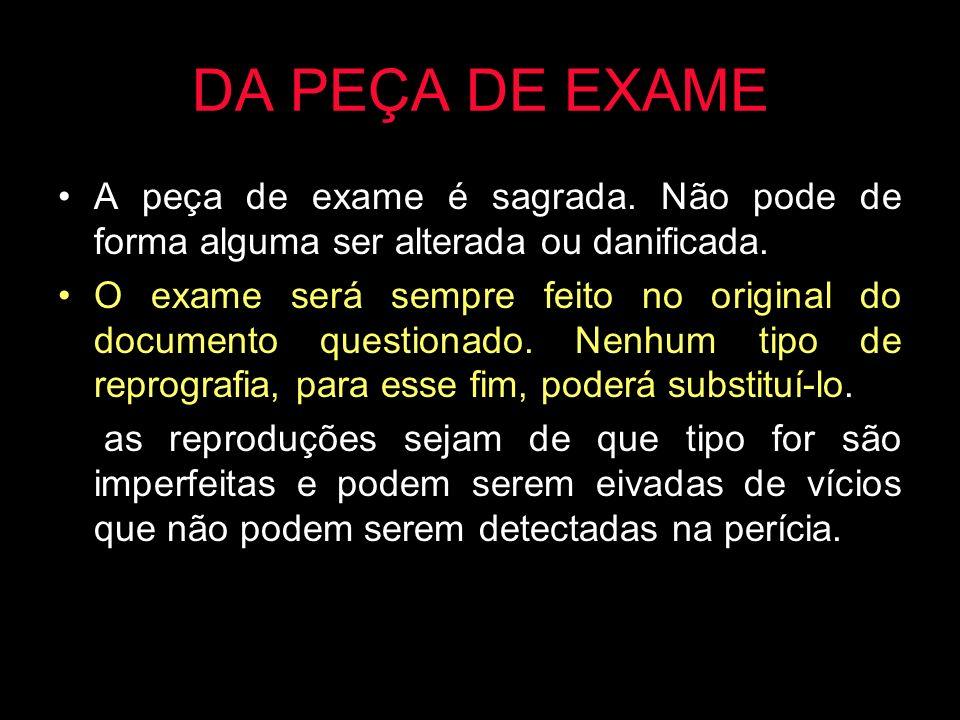DA PEÇA DE EXAME A peça de exame é sagrada. Não pode de forma alguma ser alterada ou danificada.