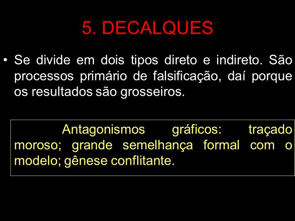 5. DECALQUESSe divide em dois tipos direto e indireto. São processos primário de falsificação, daí porque os resultados são grosseiros.