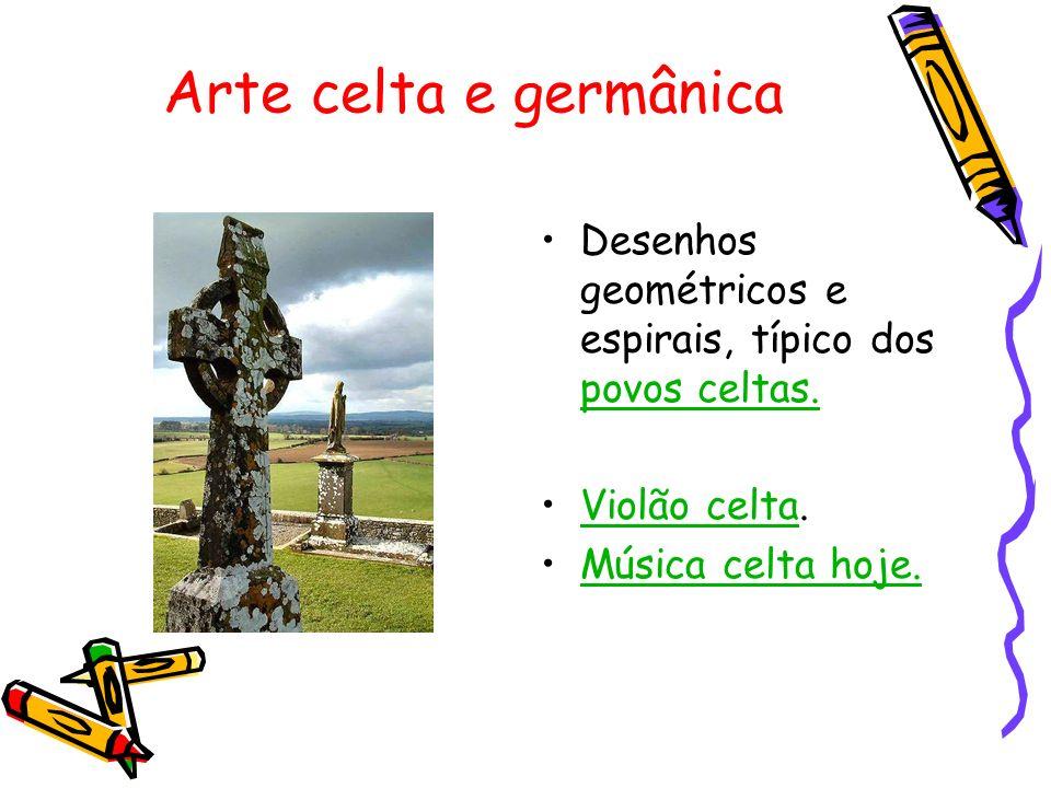 Arte celta e germânicaDesenhos geométricos e espirais, típico dos povos celtas.