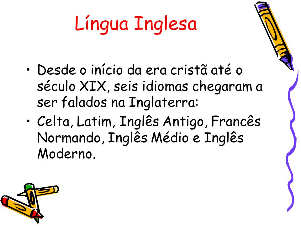 Língua Inglesa Desde o início da era cristã até o século XIX, seis idiomas chegaram a ser falados na Inglaterra:
