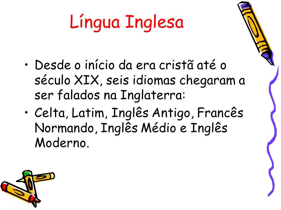 Língua InglesaDesde o início da era cristã até o século XIX, seis idiomas chegaram a ser falados na Inglaterra: