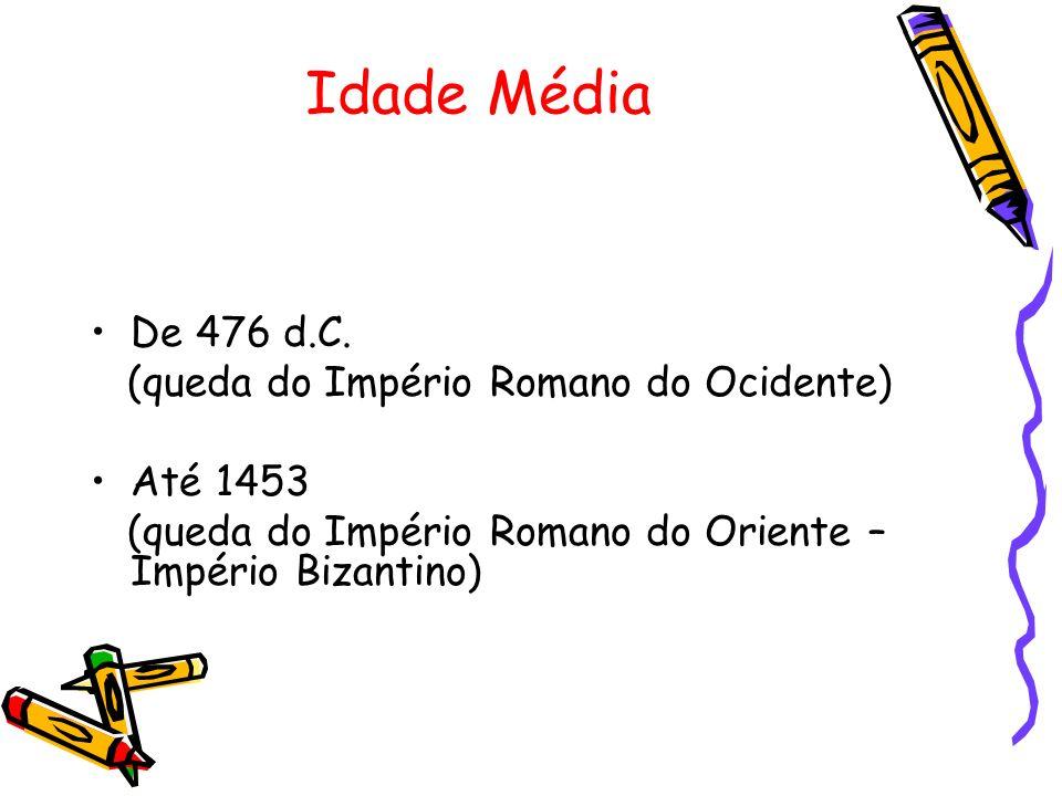 Idade Média De 476 d.C. (queda do Império Romano do Ocidente) Até 1453
