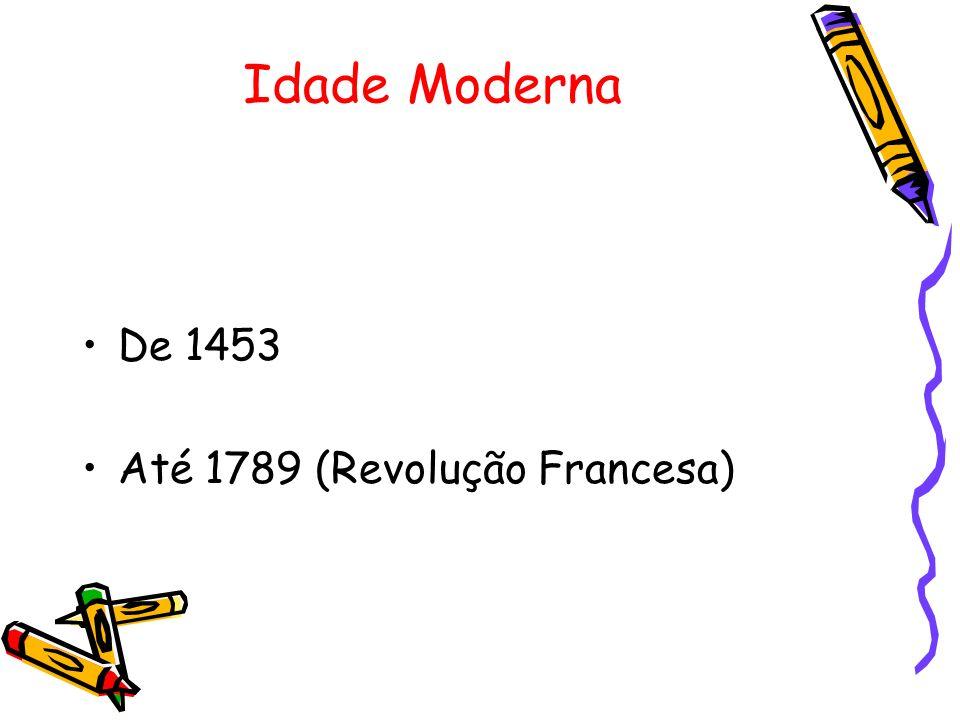 Idade Moderna De 1453 Até 1789 (Revolução Francesa)