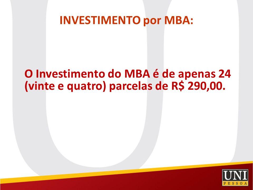 INVESTIMENTO por MBA: O Investimento do MBA é de apenas 24 (vinte e quatro) parcelas de R$ 290,00.