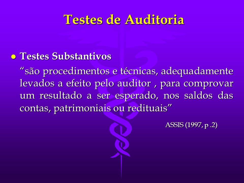 Testes de Auditoria ASSIS (1997, p .2) Testes Substantivos