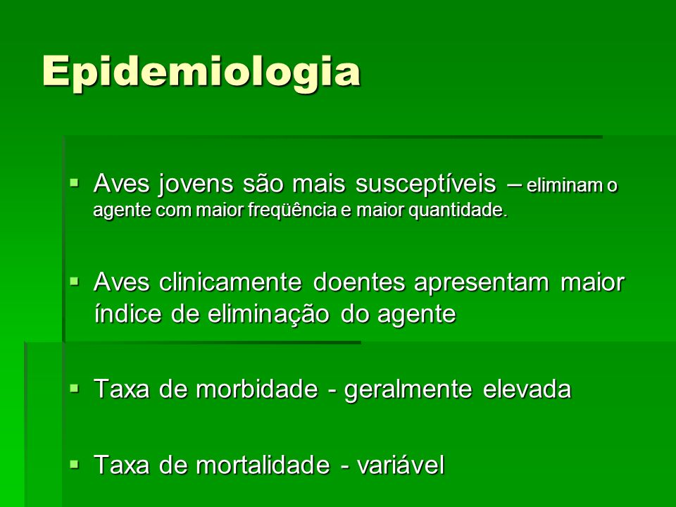 EpidemiologiaAves jovens são mais susceptíveis – eliminam o agente com maior freqüência e maior quantidade.