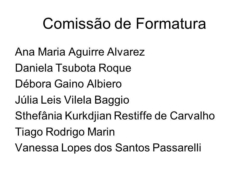 Comissão de Formatura Ana Maria Aguirre Alvarez Daniela Tsubota Roque