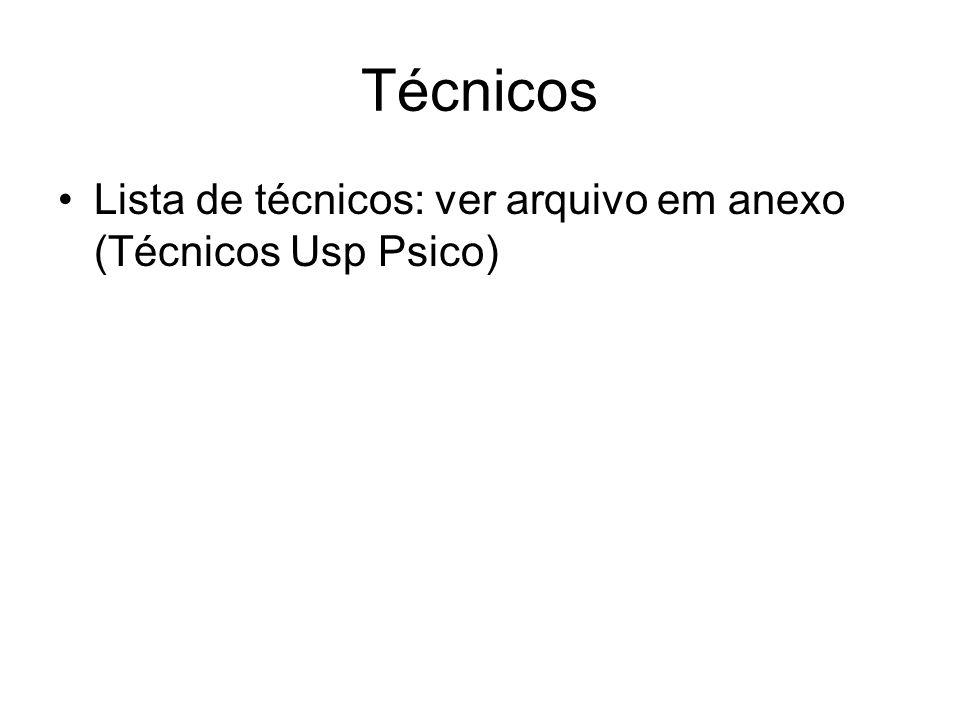 Técnicos Lista de técnicos: ver arquivo em anexo (Técnicos Usp Psico)