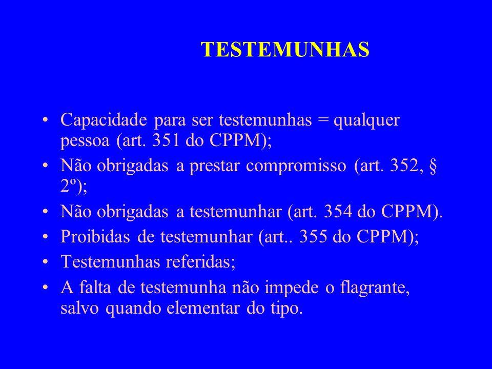 TESTEMUNHASCapacidade para ser testemunhas = qualquer pessoa (art. 351 do CPPM); Não obrigadas a prestar compromisso (art. 352, § 2º);