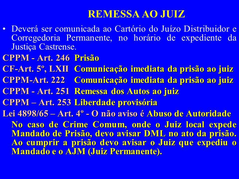 REMESSA AO JUIZDeverá ser comunicada ao Cartório do Juízo Distribuidor e Corregedoria Permanente, no horário de expediente da Justiça Castrense.