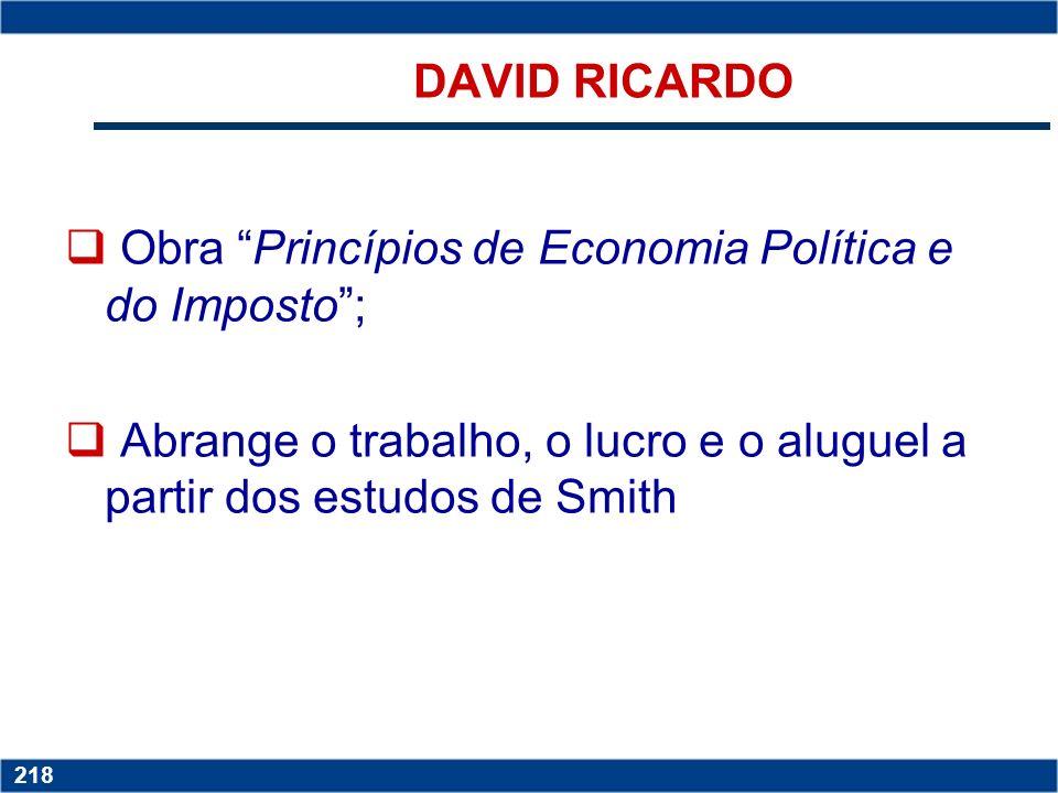 DAVID RICARDO Obra Princípios de Economia Política e do Imposto ; Abrange o trabalho, o lucro e o aluguel a partir dos estudos de Smith.