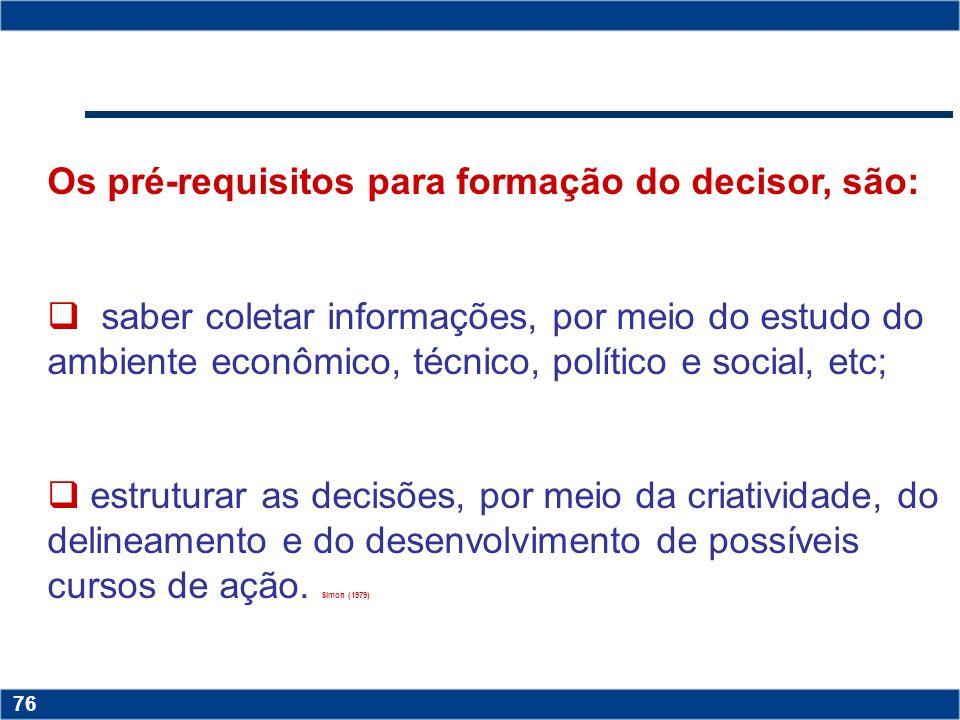 Os pré-requisitos para formação do decisor, são: