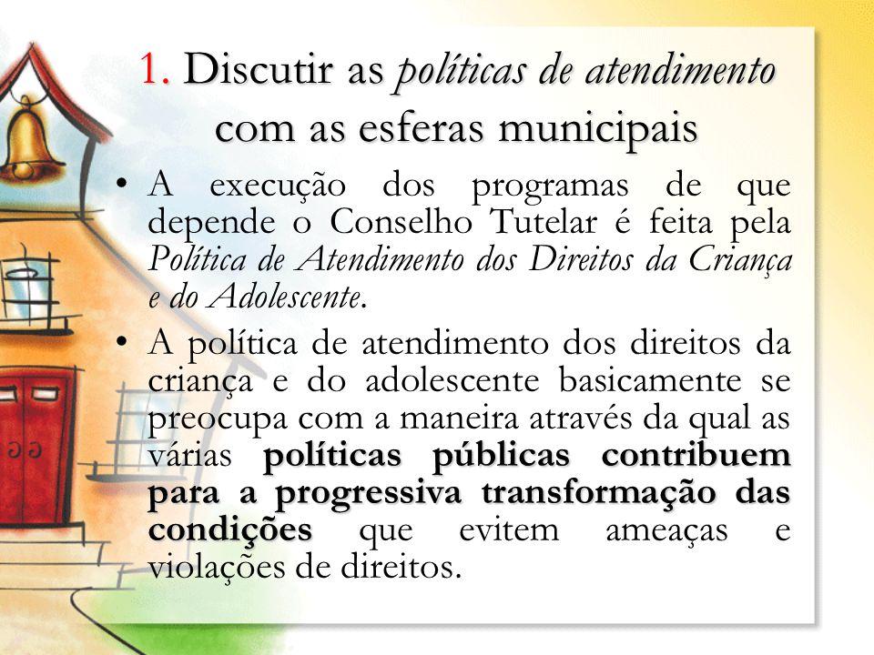 1. Discutir as políticas de atendimento com as esferas municipais
