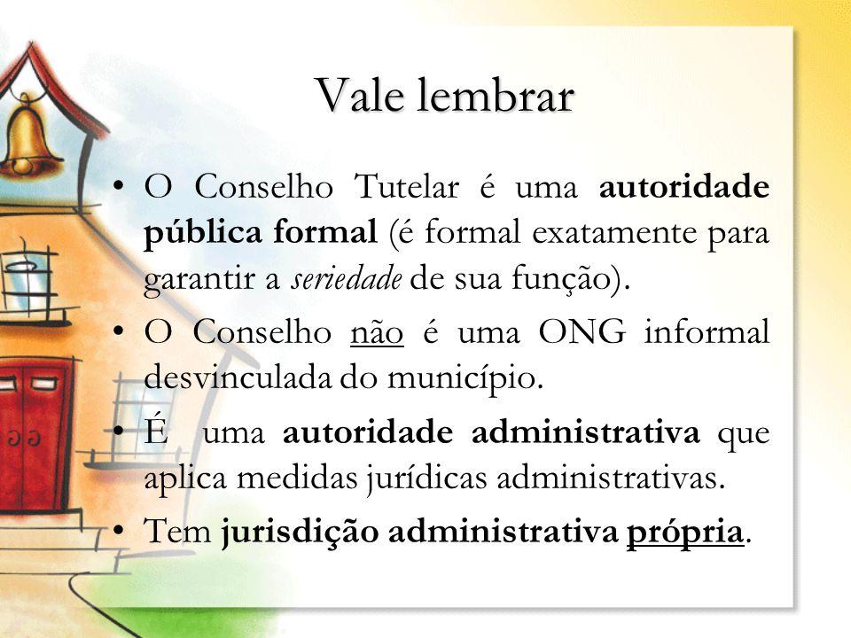 Vale lembrarO Conselho Tutelar é uma autoridade pública formal (é formal exatamente para garantir a seriedade de sua função).