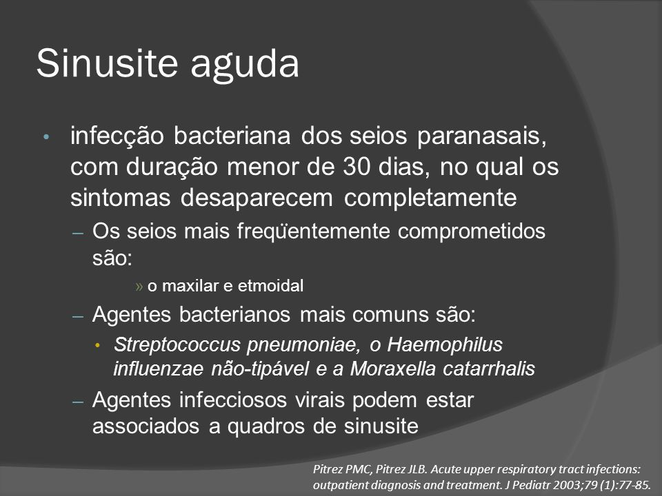 Sinusite aguda infecção bacteriana dos seios paranasais, com duração menor de 30 dias, no qual os sintomas desaparecem completamente.