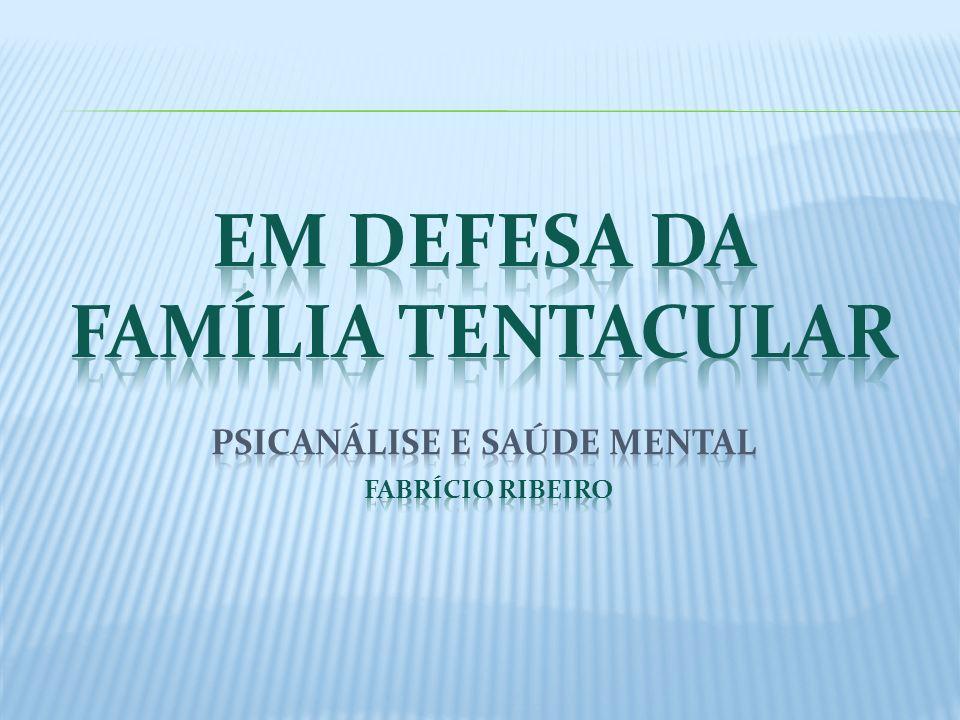 Em Defesa da Família Tentacular Psicanálise e Saúde mental Fabrício Ribeiro