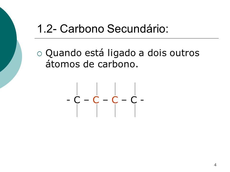1.2- Carbono Secundário: Quando está ligado a dois outros átomos de carbono. - C – C – C – C -