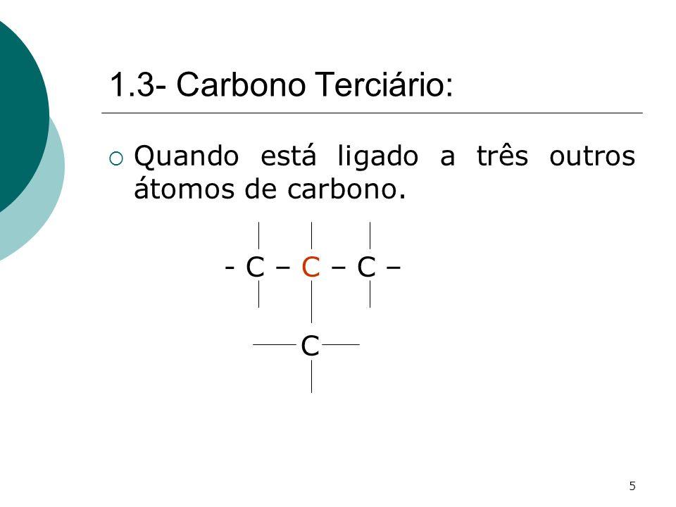 1.3- Carbono Terciário: Quando está ligado a três outros átomos de carbono. - C – C – C – C