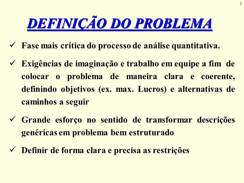 DEFINIÇÃO DO PROBLEMA Fase mais crítica do processo de análise quantitativa.