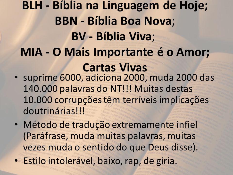 BLH - Bíblia na Linguagem de Hoje; BBN - Bíblia Boa Nova; BV - Bíblia Viva; MIA - O Mais Importante é o Amor; Cartas Vivas