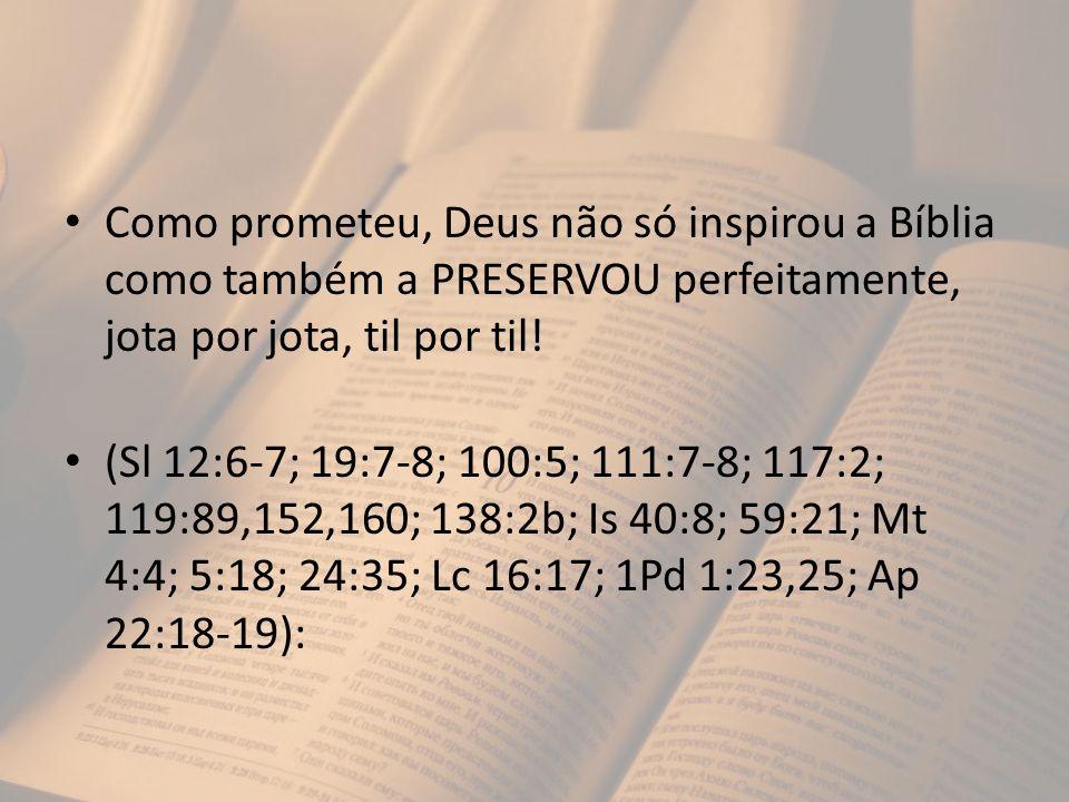Como prometeu, Deus não só inspirou a Bíblia como também a PRESERVOU perfeitamente, jota por jota, til por til!