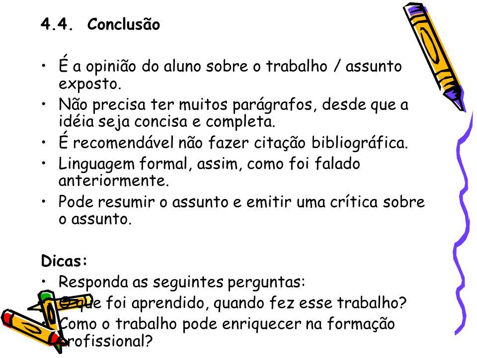 4.4. ConclusãoÉ a opinião do aluno sobre o trabalho / assunto exposto.