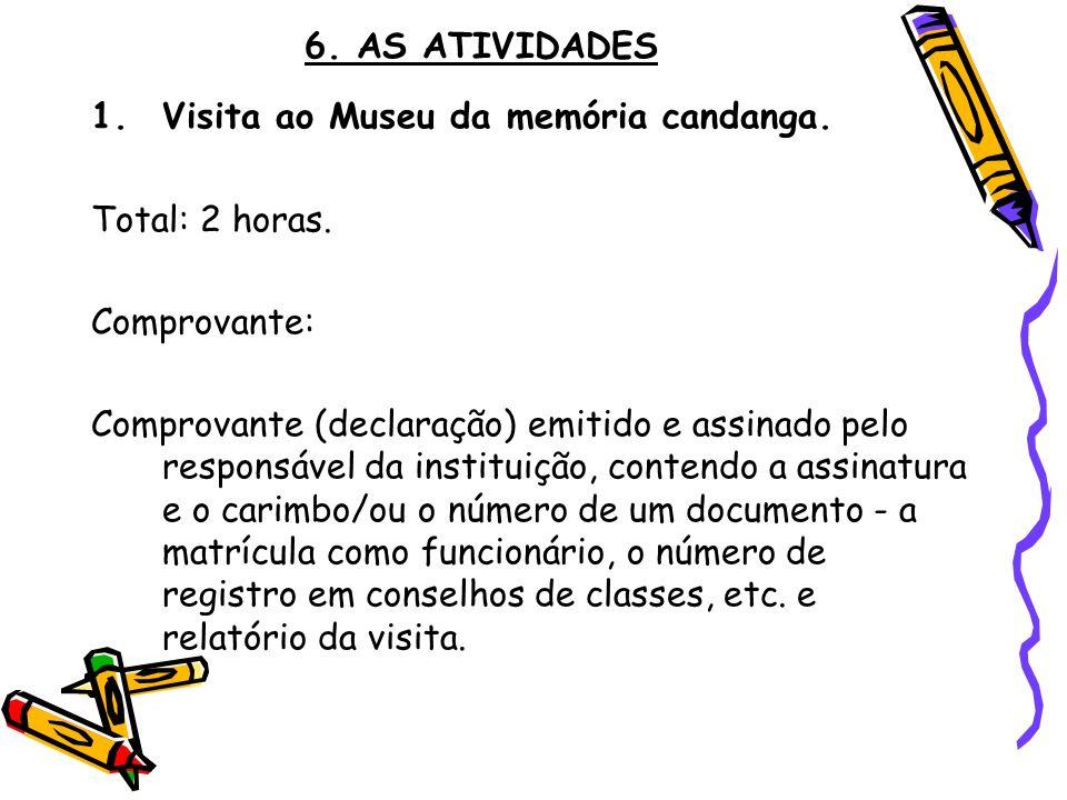 6. AS ATIVIDADES Visita ao Museu da memória candanga. Total: 2 horas. Comprovante: