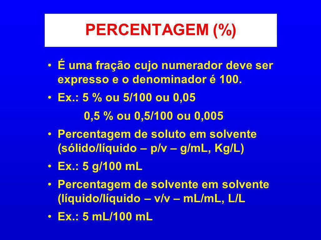 PERCENTAGEM (%)É uma fração cujo numerador deve ser expresso e o denominador é 100. Ex.: 5 % ou 5/100 ou 0,05.