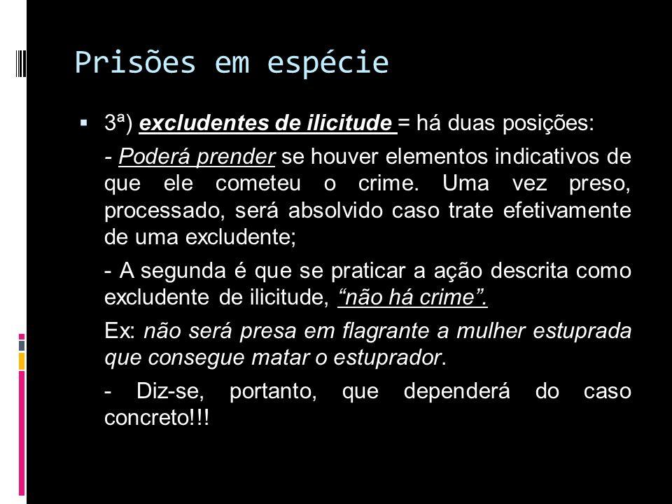 Prisões em espécie 3ª) excludentes de ilicitude = há duas posições: