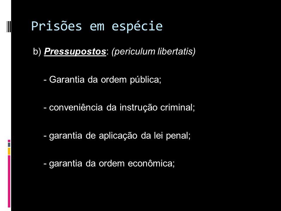 Prisões em espécie b) Pressupostos: (periculum libertatis)