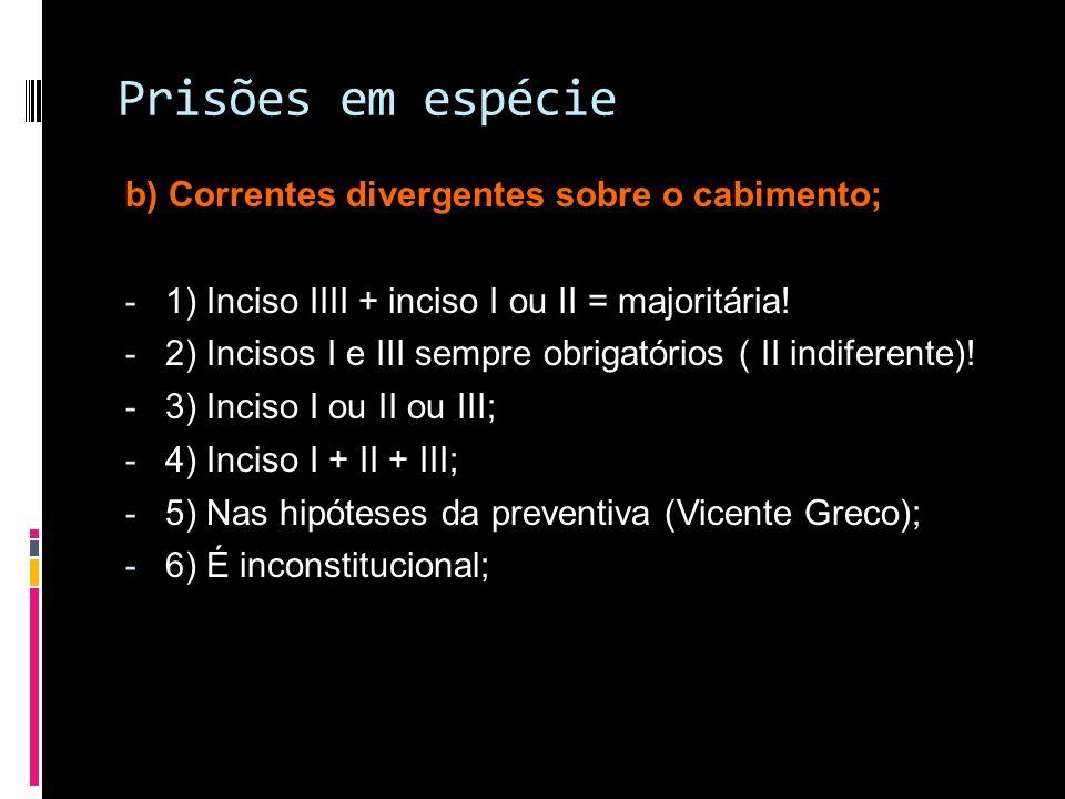 Prisões em espécie b) Correntes divergentes sobre o cabimento;