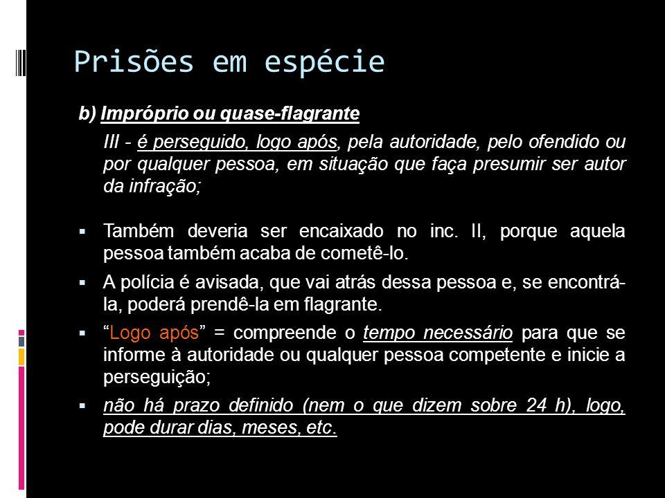 Prisões em espécie b) Impróprio ou quase-flagrante