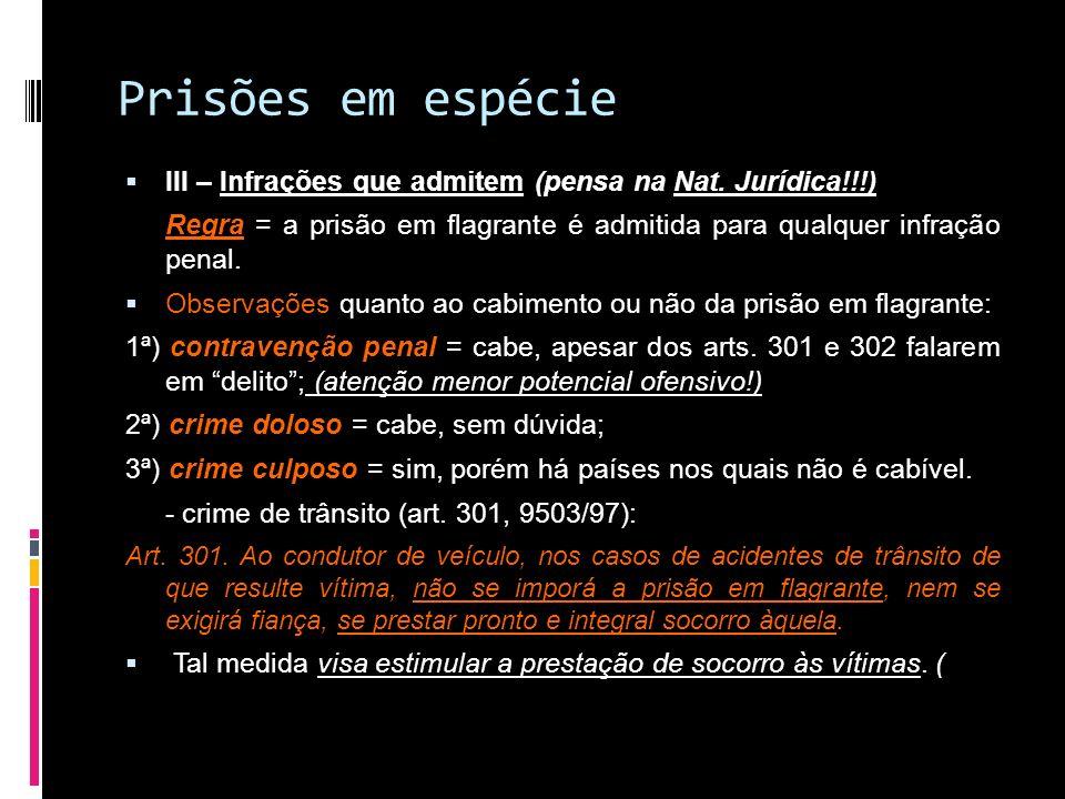 Prisões em espécieIII – Infrações que admitem (pensa na Nat. Jurídica!!!) Regra = a prisão em flagrante é admitida para qualquer infração penal.