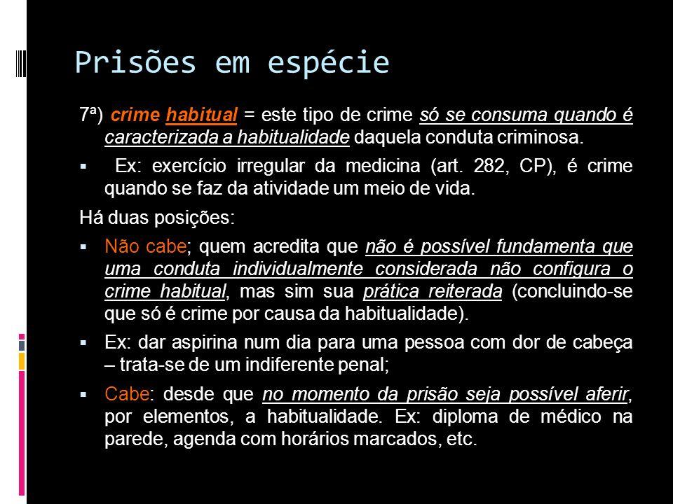 Prisões em espécie7ª) crime habitual = este tipo de crime só se consuma quando é caracterizada a habitualidade daquela conduta criminosa.