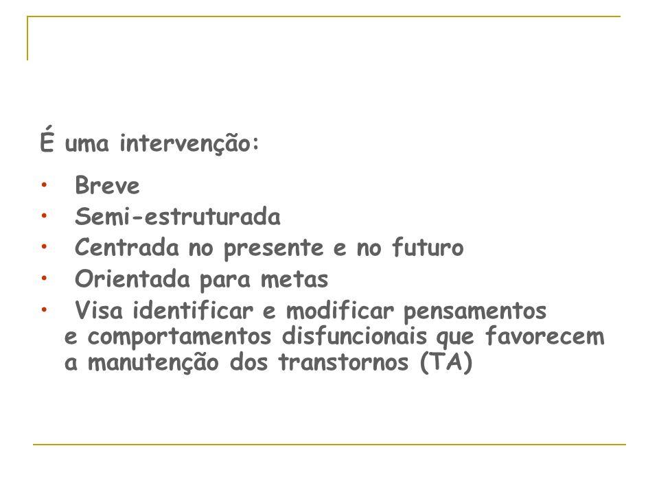 É uma intervenção: Breve. Semi-estruturada. Centrada no presente e no futuro. Orientada para metas.