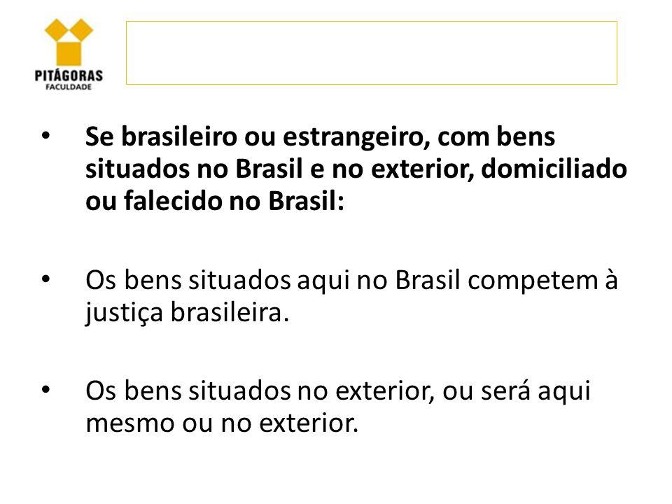 Se brasileiro ou estrangeiro, com bens situados no Brasil e no exterior, domiciliado ou falecido no Brasil: