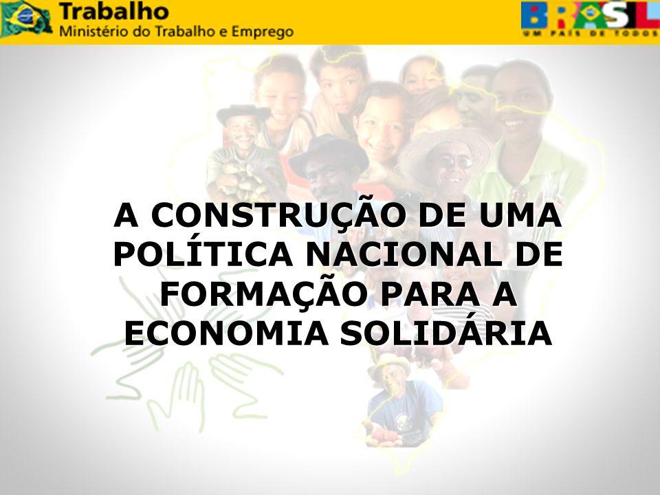 A CONSTRUÇÃO DE UMA POLÍTICA NACIONAL DE FORMAÇÃO PARA A ECONOMIA SOLIDÁRIA