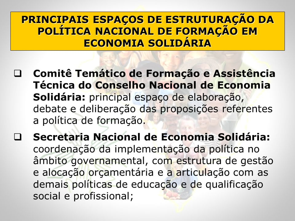 PRINCIPAIS ESPAÇOS DE ESTRUTURAÇÃO DA POLÍTICA NACIONAL DE FORMAÇÃO EM ECONOMIA SOLIDÁRIA